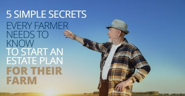 5 SIMPLE SECRETS EVERY FARMER NEEDS TO KNOW TO START AN ESTATE PLAN FOR THEIR FARM-LegacyLF