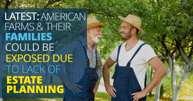 AMERICAN FARM FAMILIES COULD BE EXPOSED DUE TO LACK OF ESTATE PLANNING-LegacyLF