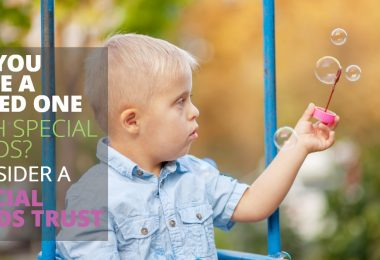 Do You Have a Loved One With Special Needs Consider a Special Needs Trust-LegacyLF