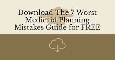 Download The 7 Worst Medicaid Planning Mistakes Guide for FREE