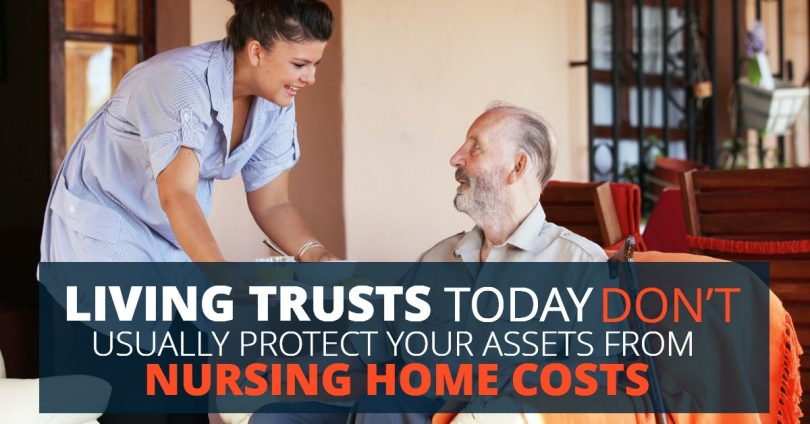 LIVING TRUSTS TODAY DON'T USUALLY PROTECT YOUR ASSETS FROM NURSING HOME COSTS-Legacy