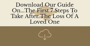 The First 7 Steps To Take After The Loss Of A Loved One